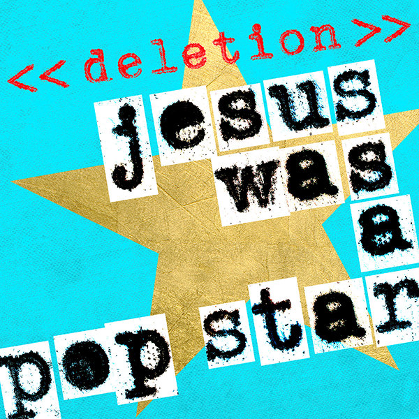 << deletion >> : single : jesus was a pop star